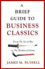 Brief Guide to Business Classics : From The Art of War to The Wisdom of Failure hind ja info | Brief Guide to Business Classics : From The Art of War to The Wisdom of Failure | kaup24.ee