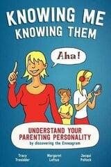 Knowing Me Knowing Them: Understand Your Parenting Personality By Discovering The Enneagram hind ja info | Lastekasvatusraamatud | kaup24.ee