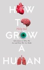 How To Grow A Human: Adventures In Who We Are And How We Are Made hind ja info | Majandus- ja teaduskirjandus | kaup24.ee